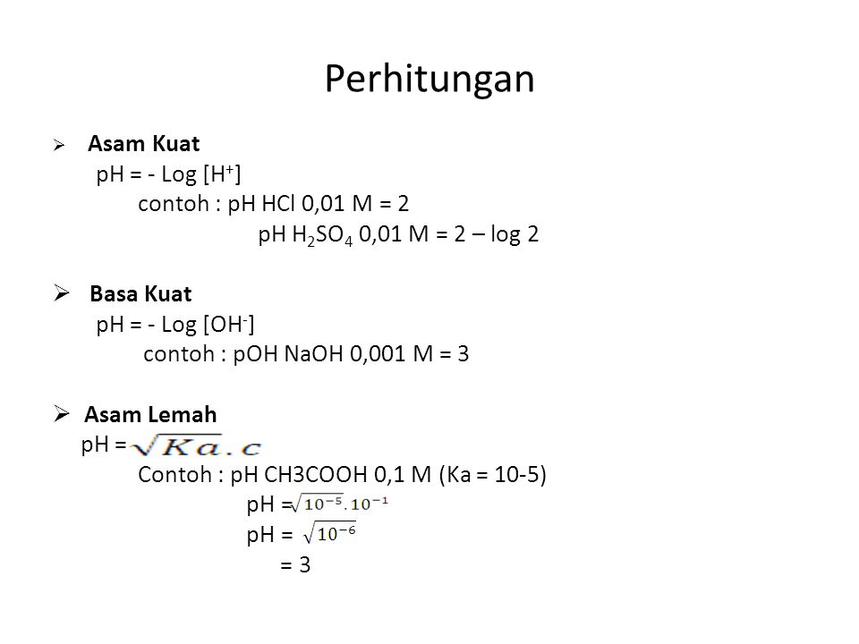 Perhitungan pH = - Log [H+] contoh : pH HCl 0,01 M = 2